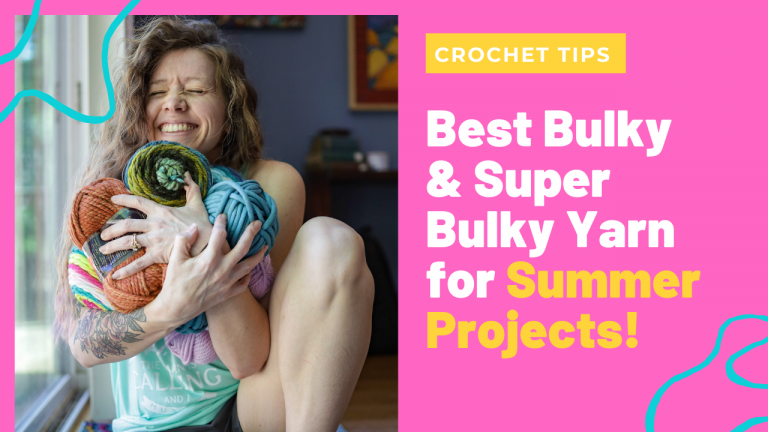 Best Bulky & Super Bulky Yarn for Summer Projects!